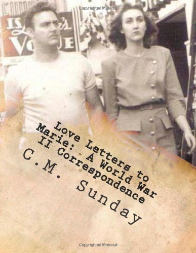 Love Letters to Marie: A World War II Correspondence by C.M.Sunday